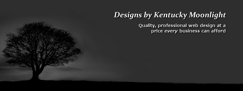 Designs by Kentucky Moonlight. Quality, professional web design at a price every business can afford